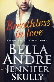 Breathless In Love: The Maverick Billionaires, Book 1 ebook by Bella Andre,Jennifer Skully