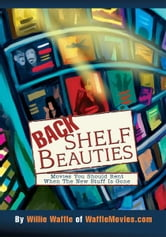 Back Shelf Beauties - Movies You Should Rent When The New Stuff Is Gone ebook by Willie Waffle