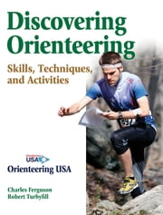 Discovering Orienteering - Skills, Techniques, and Activities ebook by Orienteering USA