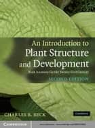 An Introduction to Plant Structure and Development ebook by Charles B. Beck