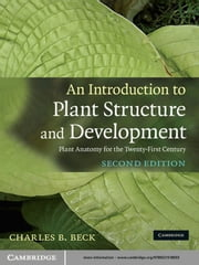 An Introduction to Plant Structure and Development - Plant Anatomy for the Twenty-First Century ebook by Charles B. Beck