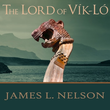 The Lord of Vik-Lo - A Novel of Viking Age Ireland audiobook by James L. Nelson