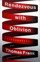 Rendezvous with Oblivion - Essays ebook by Thomas Frank