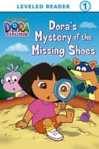 Dora's Mystery of the Missing Shoes (Dora the Explorer) ebook by Nickelodeon Publishing