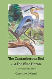 The Cantankerous Bed and The Blue Heron ebook by Caroline Leland
