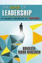 The Edge of Leadership - A Leader's Handbook for Success ebook by Brigette Tasha Hyacinth