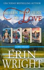 Miller Brothers in Love - A Contemporary Western Romance Boxset (Books 1 - 4) ebook by Erin Wright