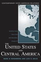 The United States and Central America - Geopolitical Realities and Regional Fragility ebook by Mark B. Rosenberg, Luis G. Solis