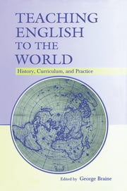 Teaching English to the World - History, Curriculum, and Practice ebook by George Braine