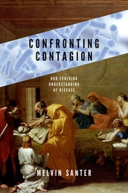 Confronting Contagion - Our Evolving Understanding of Disease ebook by Melvin Santer