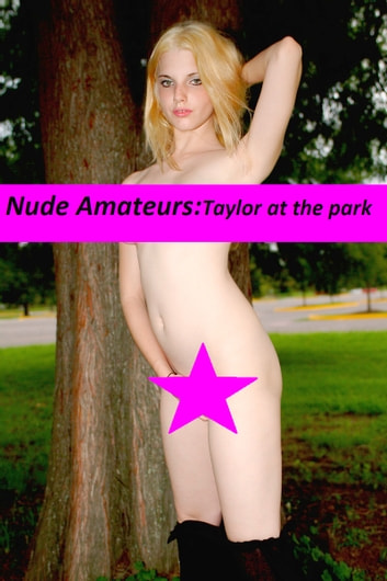 Taylor at The Park - MATURE AUDIENCES ONLY ebook by Sexy Media