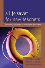 A Life Saver for New Teachers - Mentoring Case Studies to Navigate the Initial Years ebook by Richard E. Lange