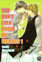 You Don't Even Know My Feelings (Yaoi Manga) - Volume 1 eBook by Sachi Murakami