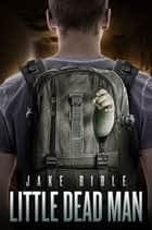 Little Dead Man ebook by Jake Bible
