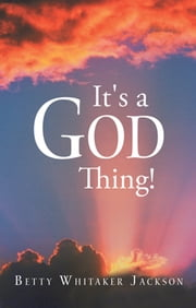 It's a God Thing! ebook by Betty Whitaker Jackson