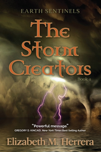 Earth Sentinels: The Storm Creators ebook by Elizabeth M. Herrera