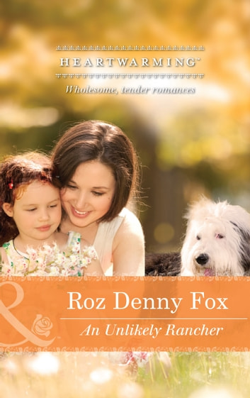 An Unlikely Rancher (Mills & Boon Heartwarming) eBook by Roz Denny Fox