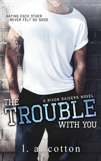 The Trouble With You ebook by L A Cotton