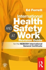 International Health & Safety at Work Revision Guide - for the NEBOSH International General Certificate ebook by Ed Ferrett