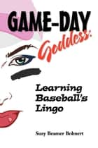 Game-Day Goddess: Learning Baseball's Lingo ebook by Suzy Beamer Bohnert