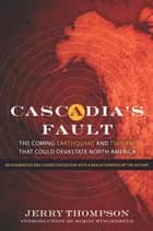 Cascadia's Fault - The Coming Earthquake and Tsunami that Could Devastate North America ebook by Jerry Thompson, Simon Winchester