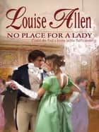 No Place For a Lady ebook by Louise Allen