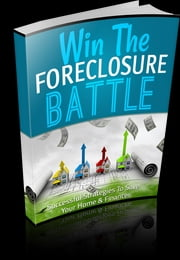 Win The Foreclosure Battle ebook by Anonymous