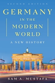 Germany in the Modern World - A New History ebook by Sam A. Mustafa