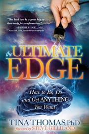 The Ultimate Edge - How to Be, Do and Get Anything You Want ebook by Tina Thomas, PhD
