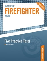 Master the Firefighter Exam: Five Practice Tests - Part III of III ebook by Peterson's