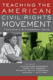 Teaching the American Civil Rights Movement - Freedom's Bittersweet Song ebook by Julie Buckner Armstrong,Susan Hult Edwards,Houston Bryan Roberson,Rhonda Y. Williams