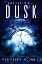 Dusk - Dangerous Web #1 ebook by Aleatha Romig