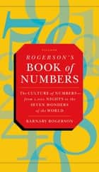 Rogerson's Book of Numbers - The Culture of Numbers---from 1,001 Nights to the Seven Wonders of the World ebook by Barnaby Rogerson