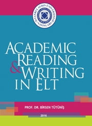 ACADEMIC READING & WRITING IN ELT ebook by Birsen TUTUNIS