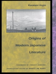 Origins of Modern Japanese Literature ebook by K¯ojin Karatani,Brett de Bary