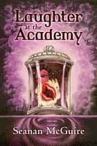 Laughter at the Academy ebook by Seanan McGuire