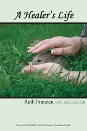 A Healer's Life ebook by Ruth Franzen,Richard Gordon