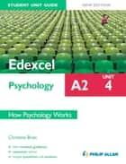 Edexcel A2 Psychology Student Unit Guide: Unit 4 New Edition How Psychology Works ebook by Christine Brain