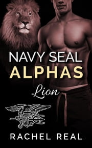 Navy Seal Alphas: Lion - Navy Seal Alphas, #4 ebook by Rachel Real