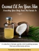 Coconut Oil For Your Skin: Nourishing Your Body From The Outside In ebook by Jennifer Saleem
