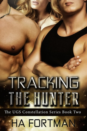 Tracking The Hunter - The UGS Constellation Series, #2 ebook by HA Fortman
