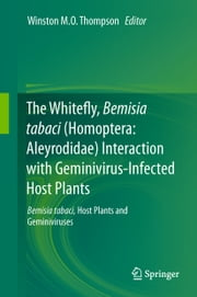 The Whitefly, Bemisia tabaci (Homoptera: Aleyrodidae) Interaction with Geminivirus-Infected Host Plants - Bemisia tabaci, Host Plants and Geminiviruses ebook by
