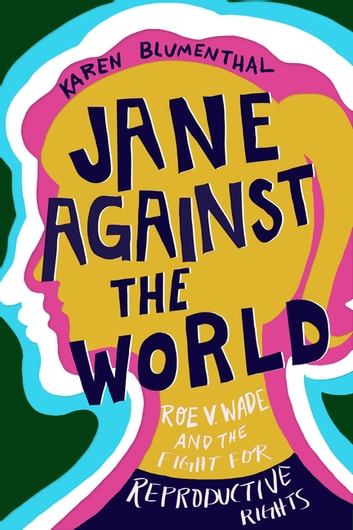 Jane Against the World - Roe v. Wade and the Fight for Reproductive Rights eBook by Karen Blumenthal