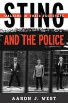 Sting and The Police - Walking in Their Footsteps ebook by