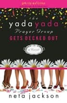 The Yada Yada Prayer Group Gets Decked Out ebook by Neta Jackson