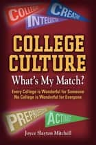 COLLEGE CULTURE: WHAT'S MY MATCH? ebook by Joyce Slayton Mitchell
