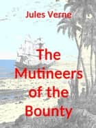 The Mutineers of the Bounty - (illustrated) ebook by Jules Verne