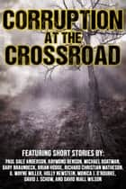 Corruption at the Crossroad ebook by Raymond Benson, Richard Christian Matheson, David J. Schow