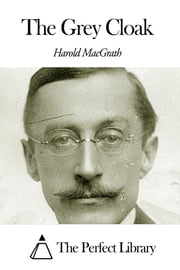 The Grey Cloak ebook by Harold MacGrath