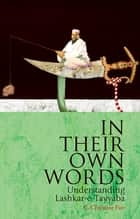 In Their Own Words - Understanding Lashkar-e-Tayyaba ebook by C. Christine Fair